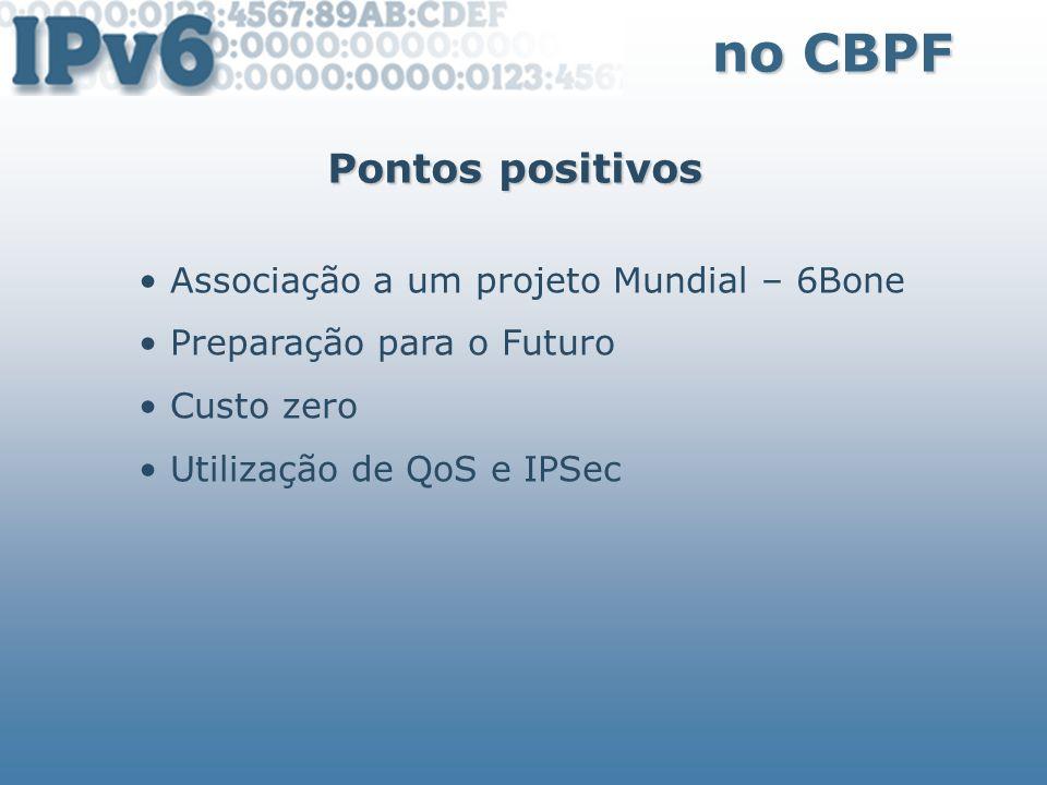no CBPF Pontos positivos Associação a um projeto Mundial – 6Bone