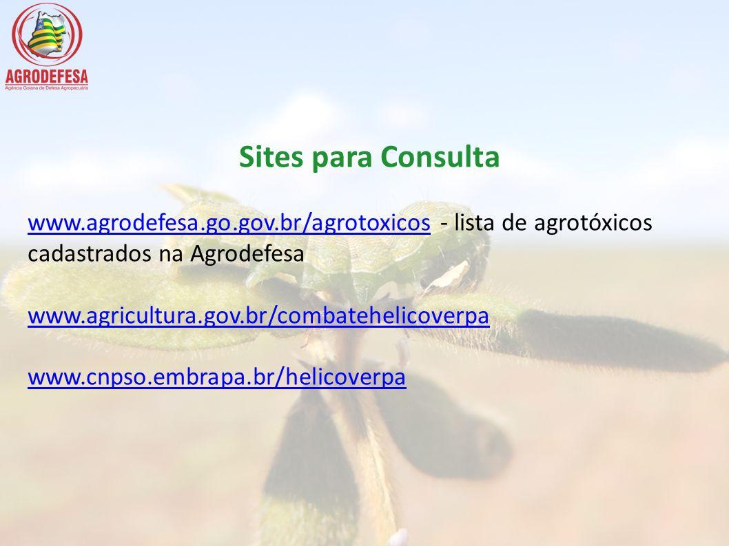 Sites para Consulta www.agrodefesa.go.gov.br/agrotoxicos - lista de agrotóxicos cadastrados na Agrodefesa.