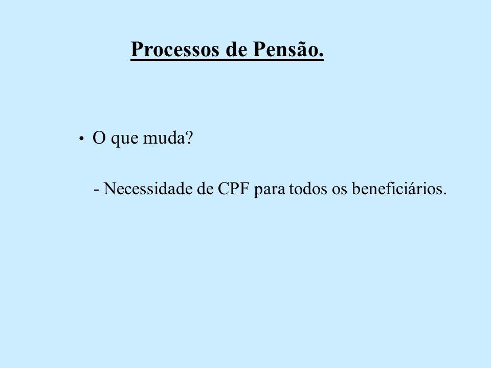 Processos de Pensão. - Necessidade de CPF para todos os beneficiários.