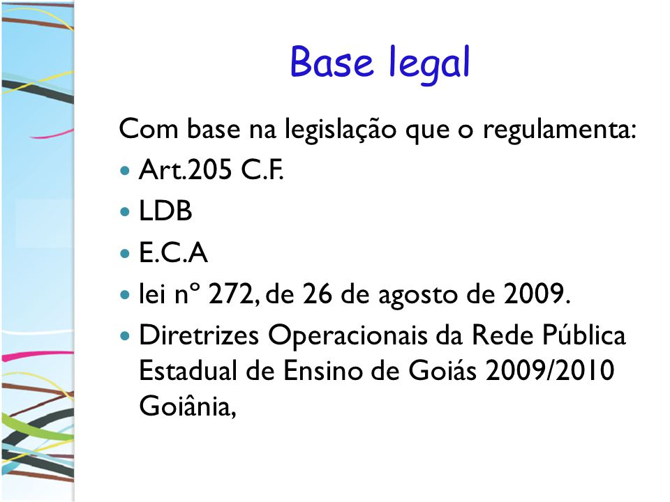 Base legal Com base na legislação que o regulamenta: Art.205 C.F. LDB