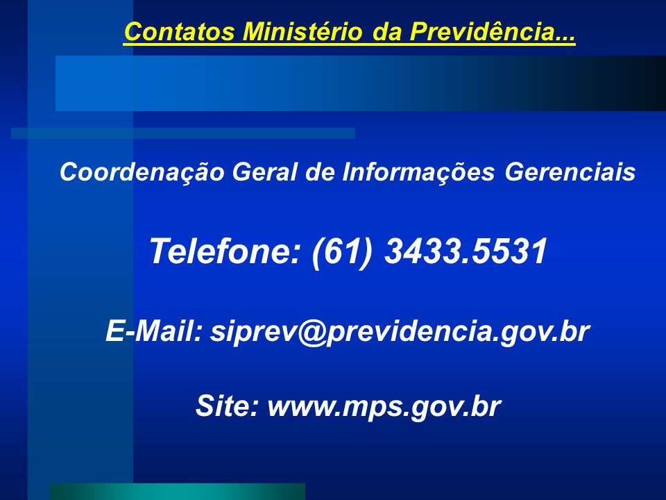 Telefone: (61) 3433.5531 E-Mail: siprev@previdencia.gov.br