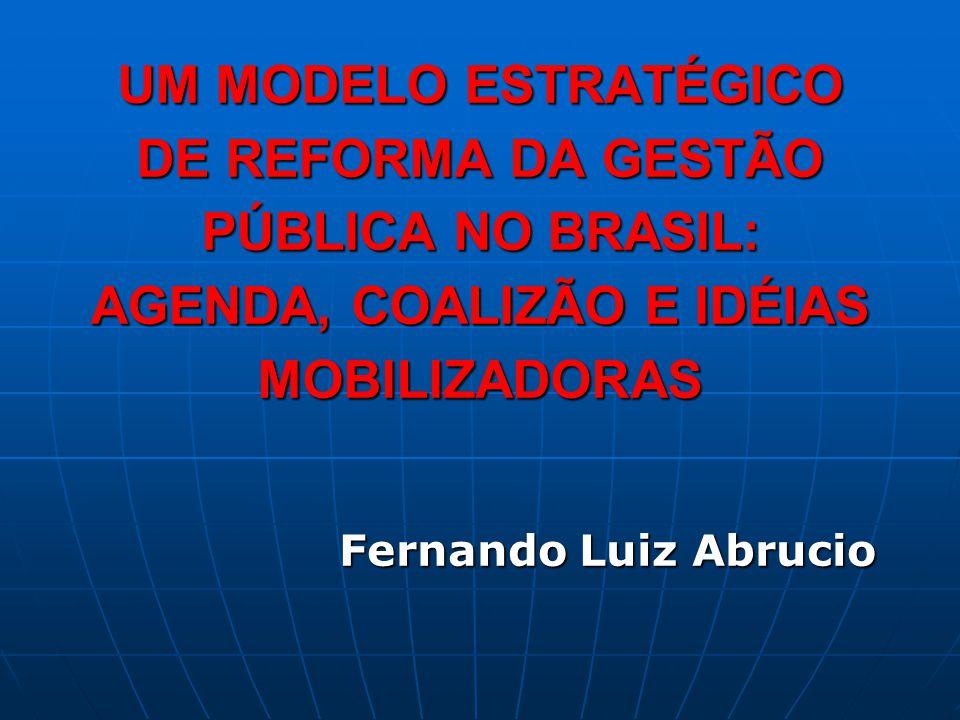 UM MODELO ESTRATÉGICO DE REFORMA DA GESTÃO PÚBLICA NO BRASIL: AGENDA, COALIZÃO E IDÉIAS MOBILIZADORAS