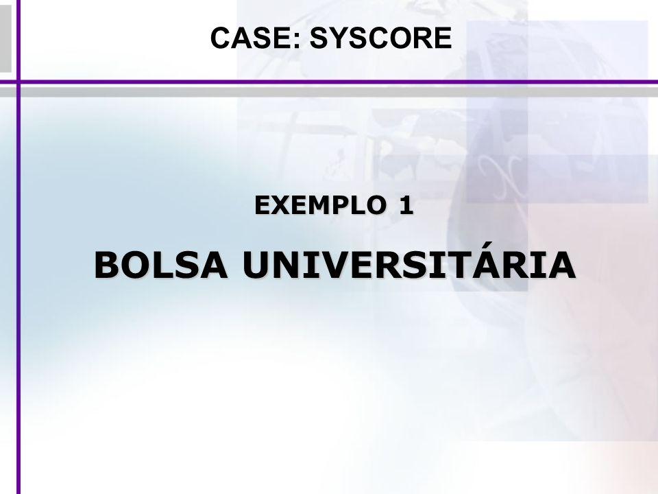 CASE: SYSCORE EXEMPLO 1 BOLSA UNIVERSITÁRIA