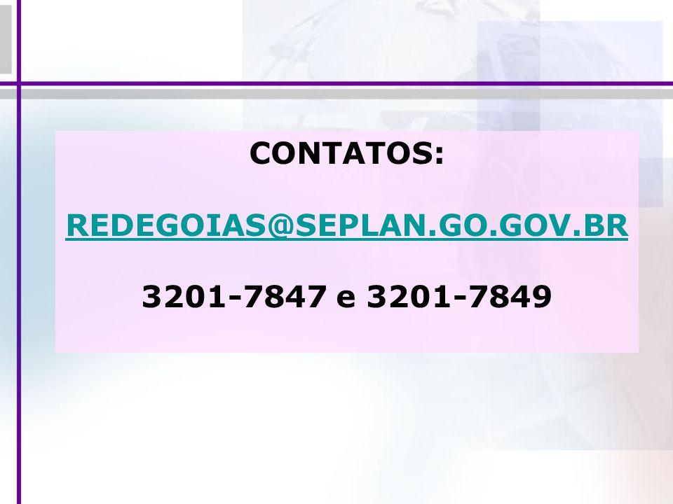 CONTATOS: REDEGOIAS@SEPLAN.GO.GOV.BR 3201-7847 e 3201-7849