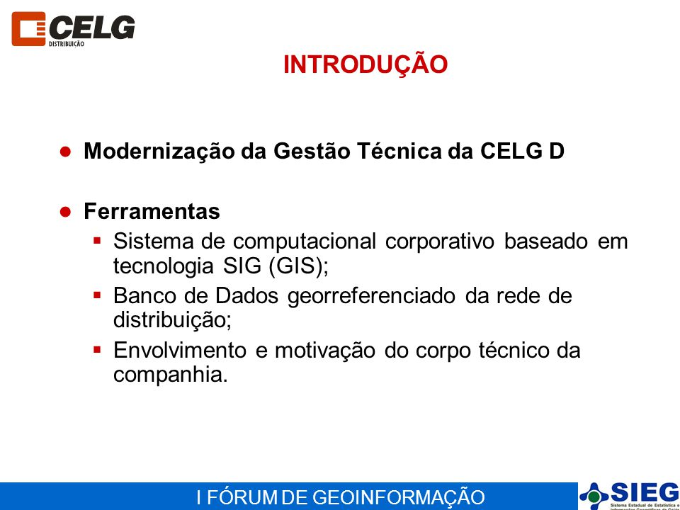 INTRODUÇÃO Modernização da Gestão Técnica da CELG D Ferramentas