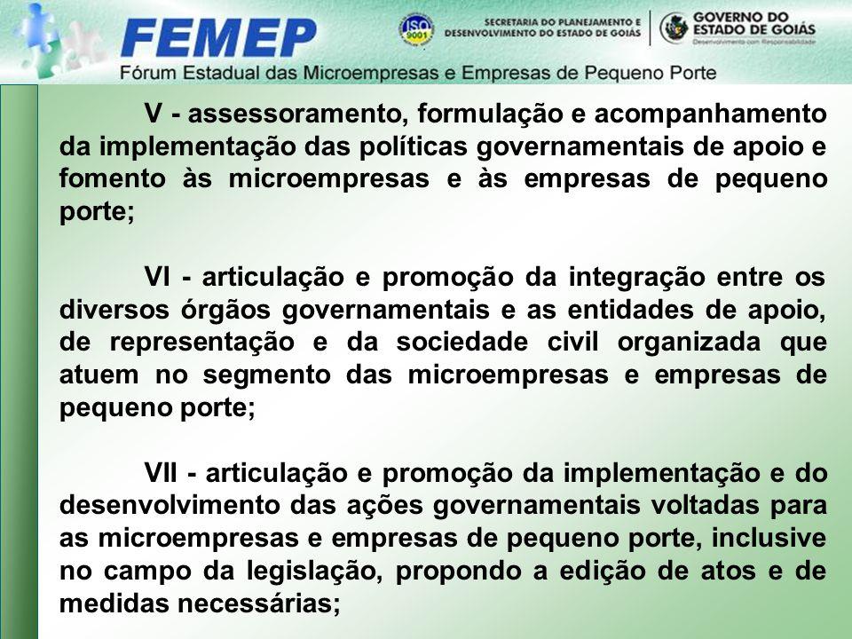 V - assessoramento, formulação e acompanhamento da implementação das políticas governamentais de apoio e fomento às microempresas e às empresas de pequeno porte;