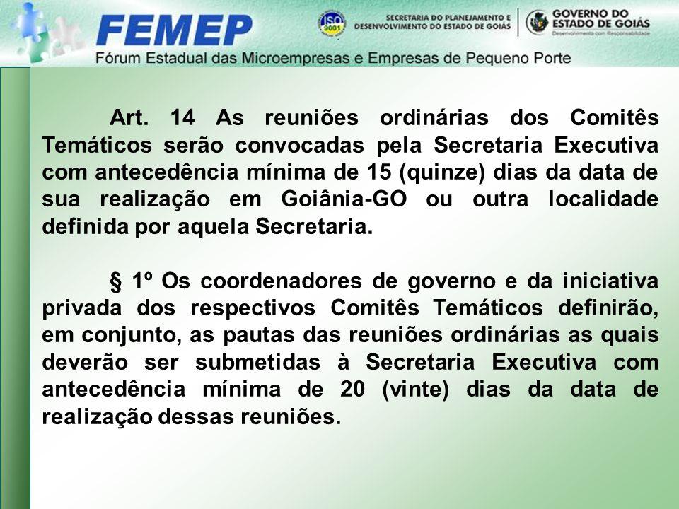 Art. 14 As reuniões ordinárias dos Comitês Temáticos serão convocadas pela Secretaria Executiva com antecedência mínima de 15 (quinze) dias da data de sua realização em Goiânia-GO ou outra localidade definida por aquela Secretaria.