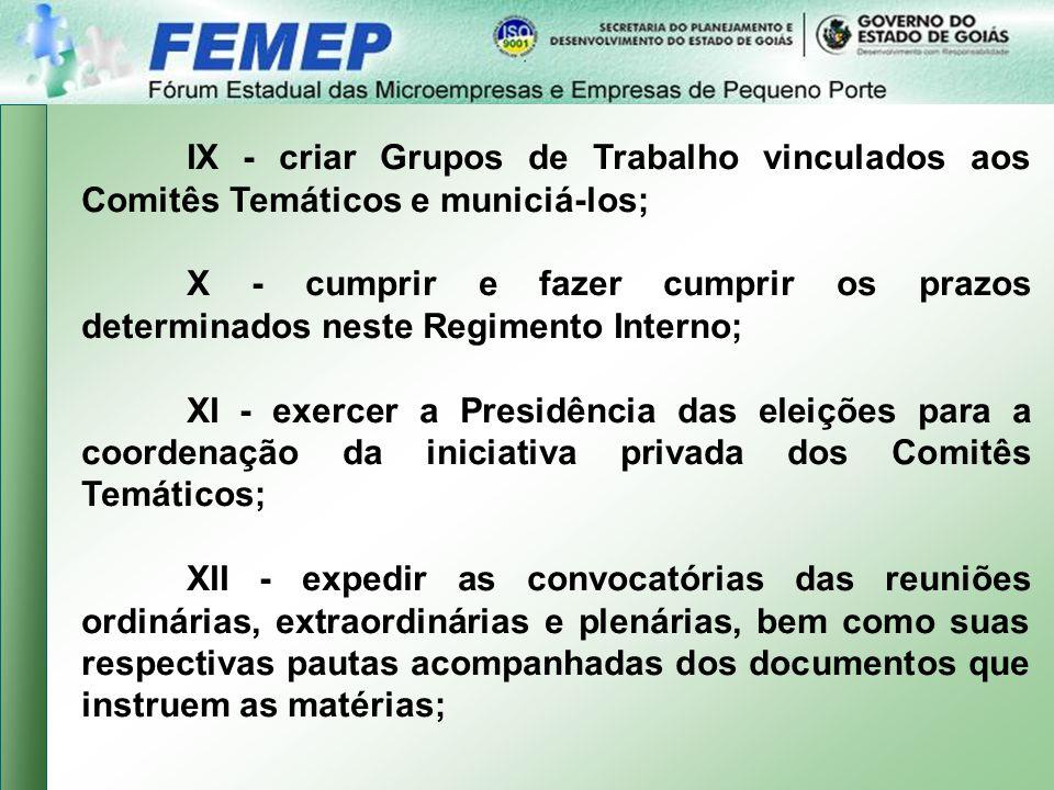 IX - criar Grupos de Trabalho vinculados aos Comitês Temáticos e municiá-los;
