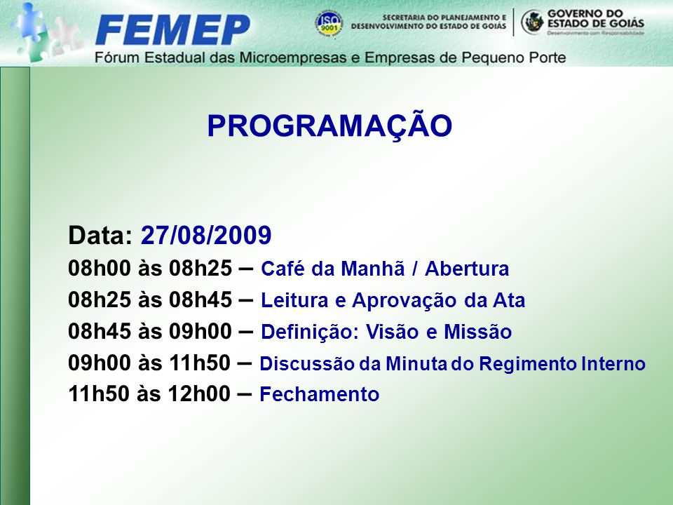 PROGRAMAÇÃO Data: 27/08/2009 08h00 às 08h25 – Café da Manhã / Abertura