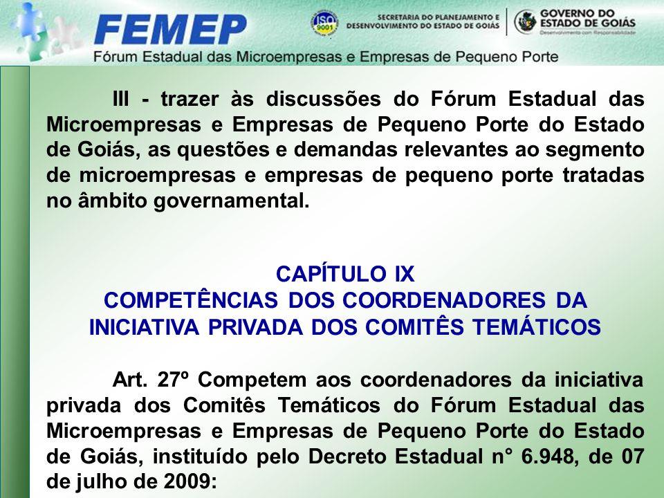 III - trazer às discussões do Fórum Estadual das Microempresas e Empresas de Pequeno Porte do Estado de Goiás, as questões e demandas relevantes ao segmento de microempresas e empresas de pequeno porte tratadas no âmbito governamental.