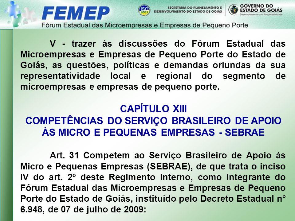 V - trazer às discussões do Fórum Estadual das Microempresas e Empresas de Pequeno Porte do Estado de Goiás, as questões, políticas e demandas oriundas da sua representatividade local e regional do segmento de microempresas e empresas de pequeno porte.