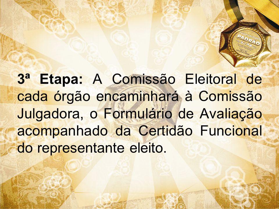 3ª Etapa: A Comissão Eleitoral de cada órgão encaminhará à Comissão Julgadora, o Formulário de Avaliação acompanhado da Certidão Funcional do representante eleito.