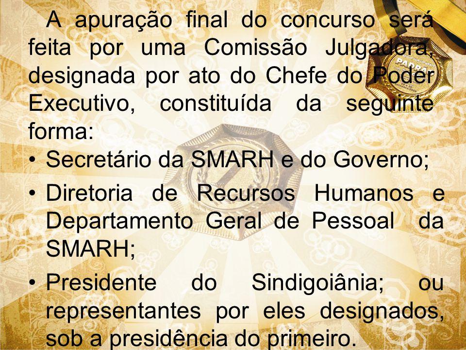 A apuração final do concurso será feita por uma Comissão Julgadora, designada por ato do Chefe do Poder Executivo, constituída da seguinte forma: