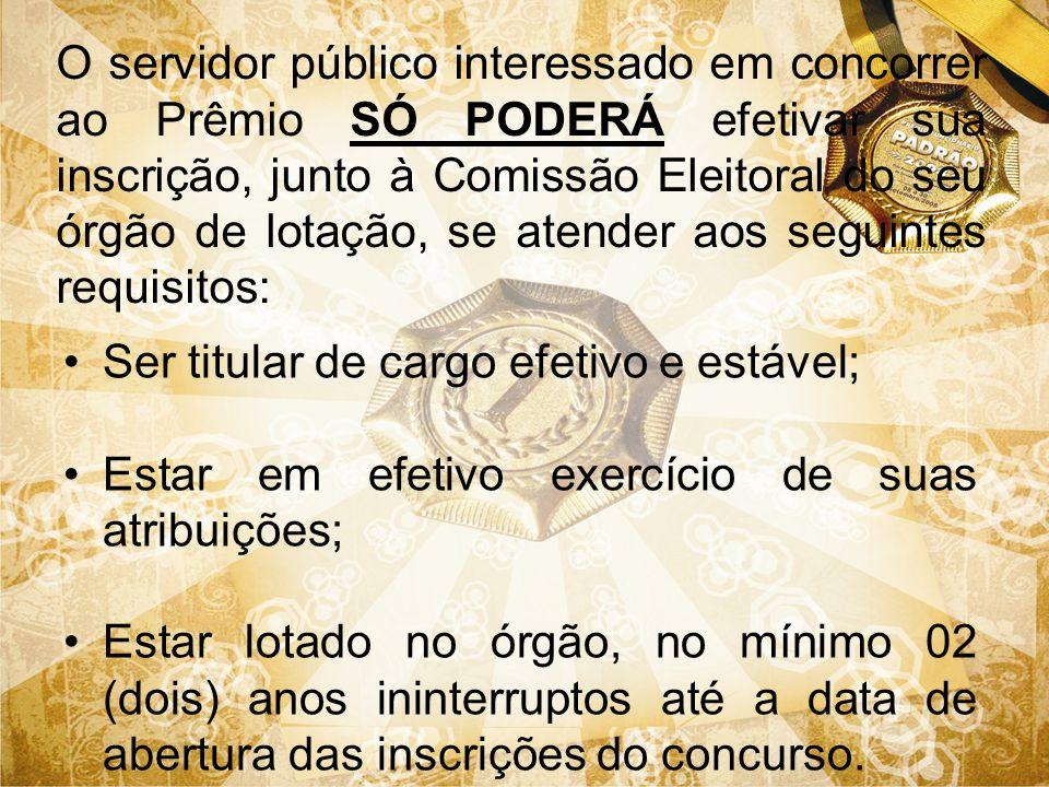 O servidor público interessado em concorrer ao Prêmio SÓ PODERÁ efetivar sua inscrição, junto à Comissão Eleitoral do seu órgão de lotação, se atender aos seguintes requisitos: