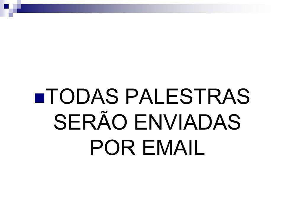 TODAS PALESTRAS SERÃO ENVIADAS POR EMAIL