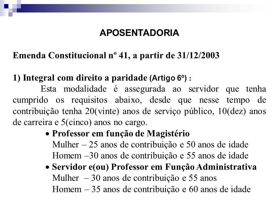 APOSENTADORIA Emenda Constitucional nº 41, a partir de 31/12/2003. 1) Integral com direito a paridade (Artigo 6º) :
