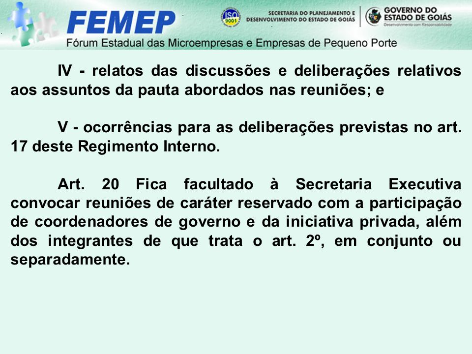 IV - relatos das discussões e deliberações relativos aos assuntos da pauta abordados nas reuniões; e