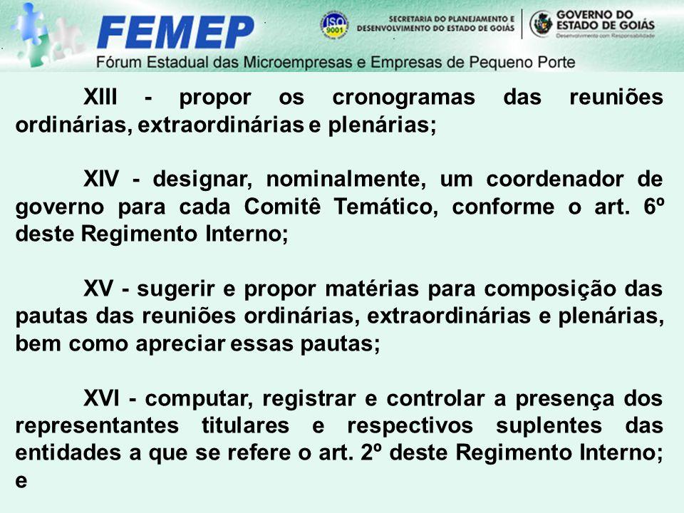 XIII - propor os cronogramas das reuniões ordinárias, extraordinárias e plenárias;