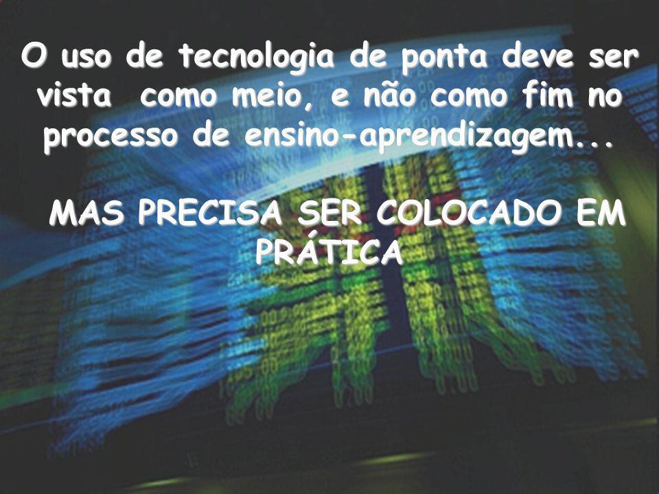 O uso de tecnologia de ponta deve ser vista como meio, e não como fim no processo de ensino-aprendizagem...
