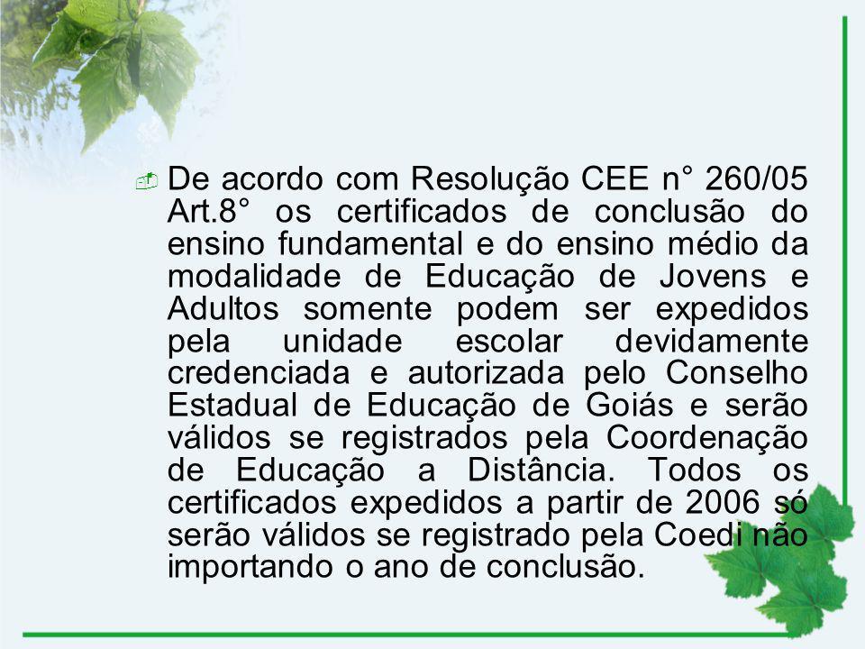 De acordo com Resolução CEE n° 260/05 Art