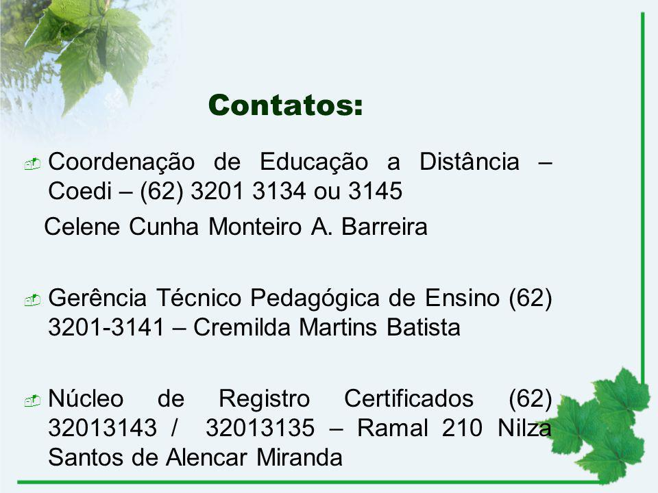 Contatos: Coordenação de Educação a Distância – Coedi – (62) 3201 3134 ou 3145. Celene Cunha Monteiro A. Barreira.