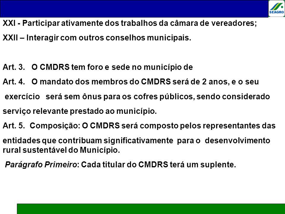 XXI - Participar ativamente dos trabalhos da câmara de vereadores;