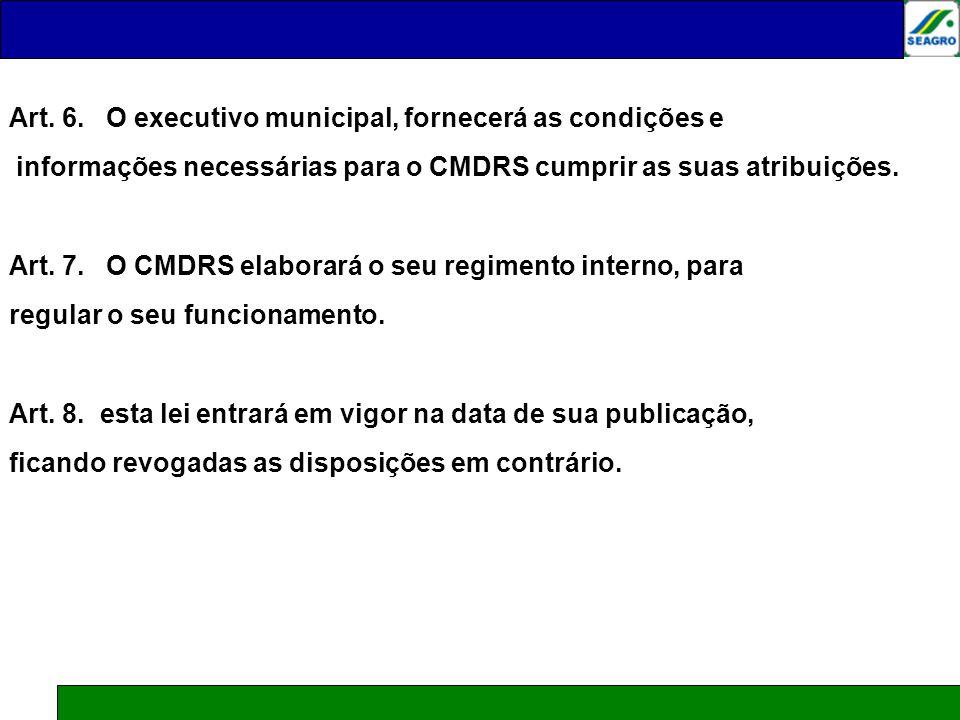 Art. 6. O executivo municipal, fornecerá as condições e