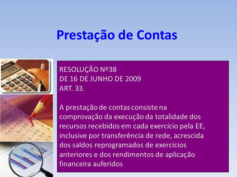 Prestação de Contas RESOLUÇÃO Nº38 DE 16 DE JUNHO DE 2009 ART. 33.