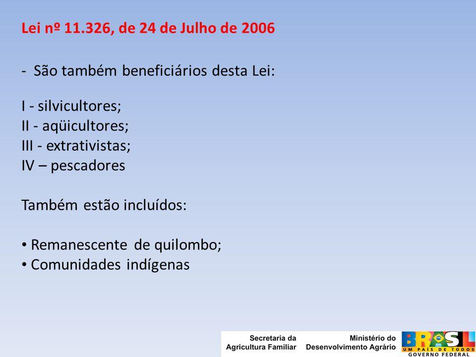 Lei nº 11.326, de 24 de Julho de 2006 - São também beneficiários desta Lei: I - silvicultores; II - aqüicultores;