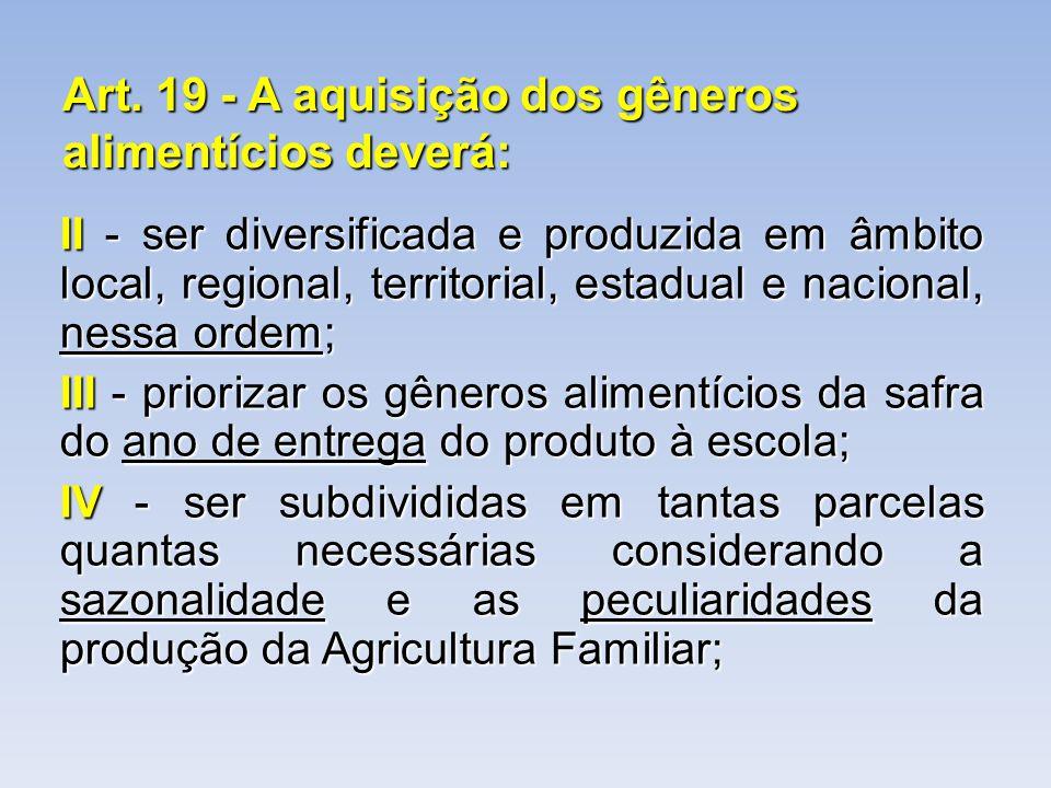 Art. 19 - A aquisição dos gêneros alimentícios deverá: