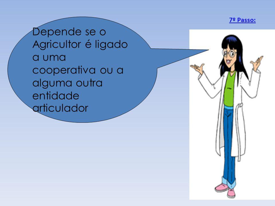 7º Passo: Depende se o Agricultor é ligado a uma cooperativa ou a alguma outra entidade articulador