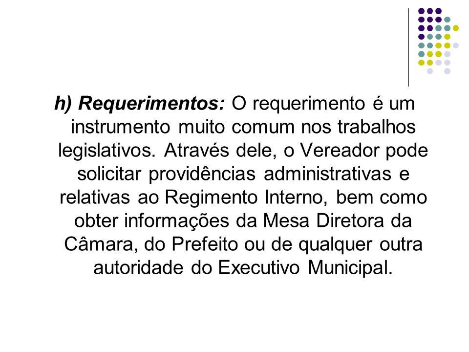 h) Requerimentos: O requerimento é um instrumento muito comum nos trabalhos legislativos.