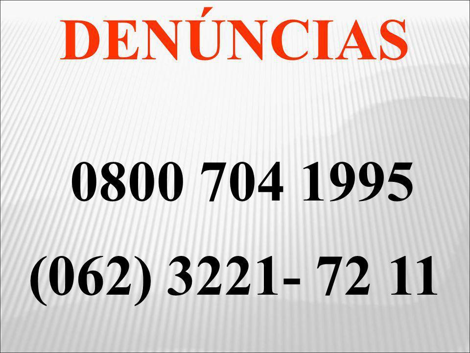 DENÚNCIAS 0800 704 1995 (062) 3221- 72 11 28