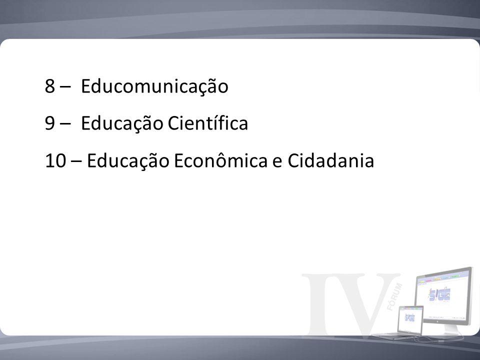 8 – Educomunicação 9 – Educação Científica 10 – Educação Econômica e Cidadania