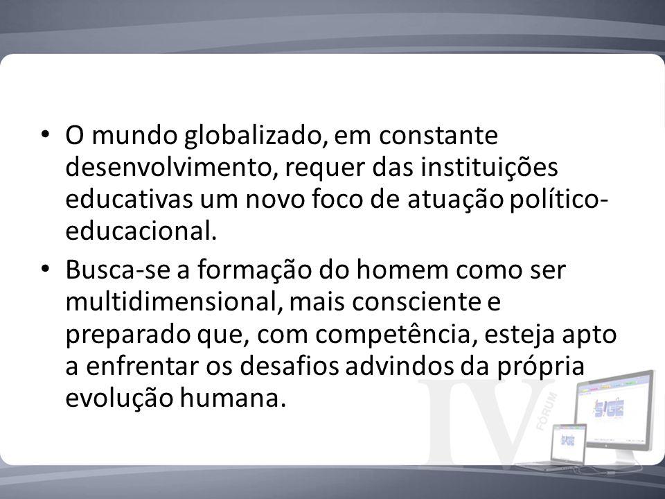 O mundo globalizado, em constante desenvolvimento, requer das instituições educativas um novo foco de atuação político-educacional.