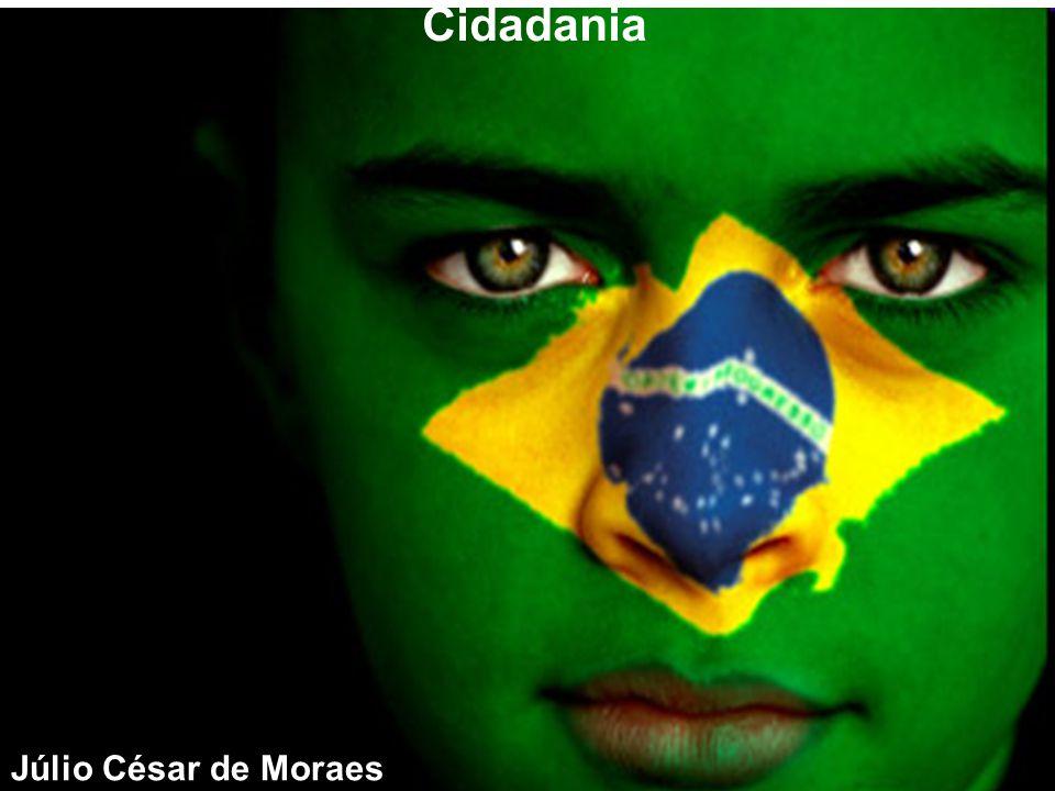 Cidadania Cidadania Júlio César de Moraes Júlio César de Moraes