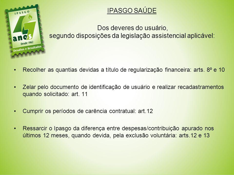 IPASGO SAÚDE Dos deveres do usuário, segundo disposições da legislação assistencial aplicável: