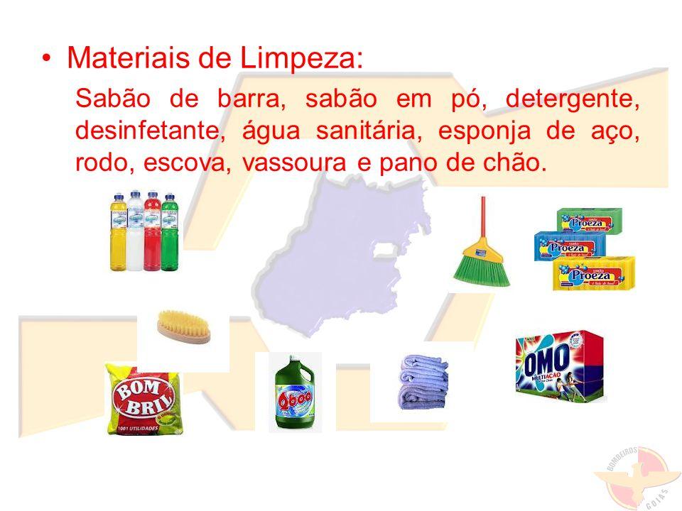 Materiais de Limpeza: Sabão de barra, sabão em pó, detergente, desinfetante, água sanitária, esponja de aço, rodo, escova, vassoura e pano de chão.