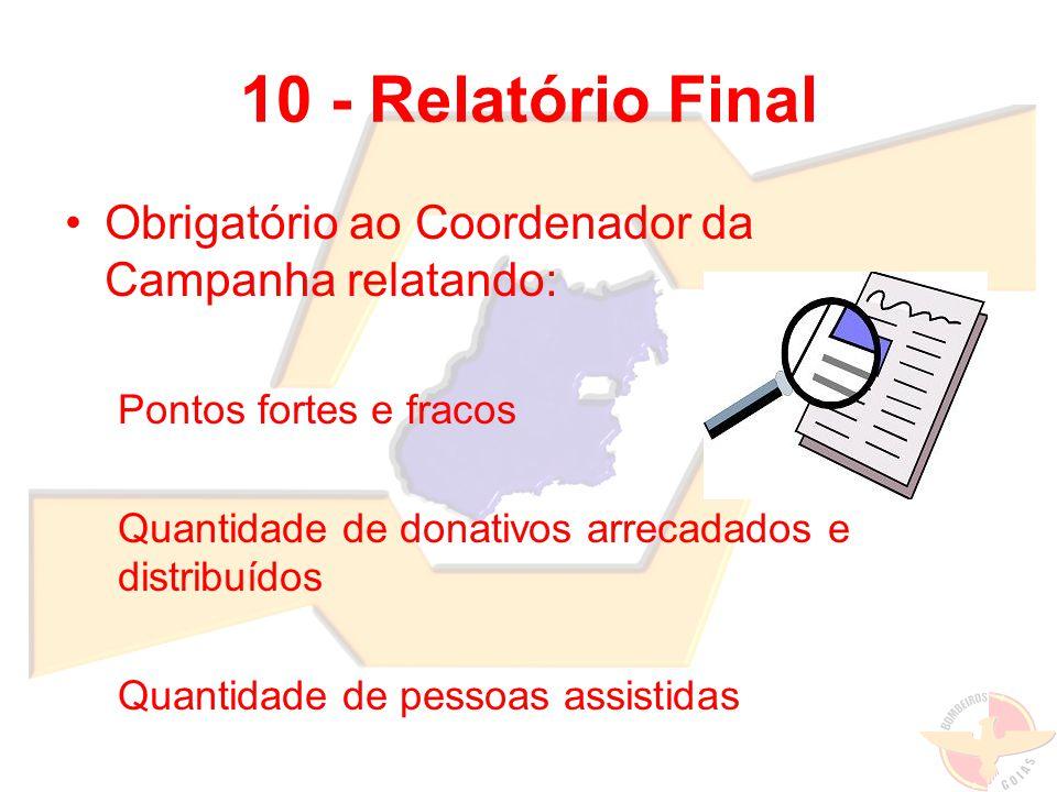 10 - Relatório Final Obrigatório ao Coordenador da Campanha relatando: