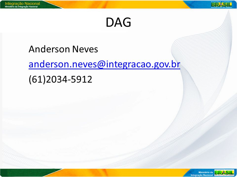DAG Anderson Neves anderson.neves@integracao.gov.br (61)2034-5912