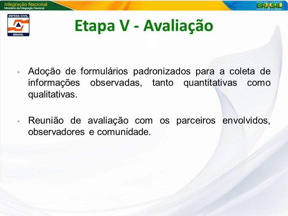 Etapa V - Avaliação Adoção de formulários padronizados para a coleta de informações observadas, tanto quantitativas como qualitativas.