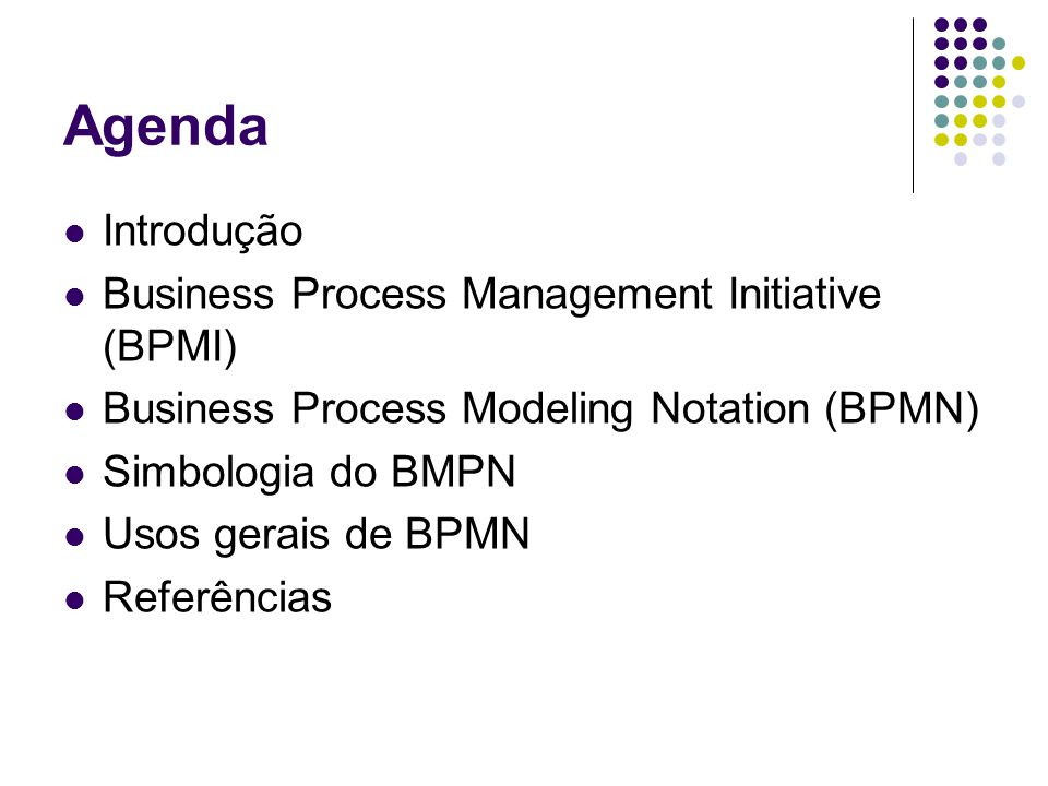 Agenda Introdução Business Process Management Initiative (BPMI)