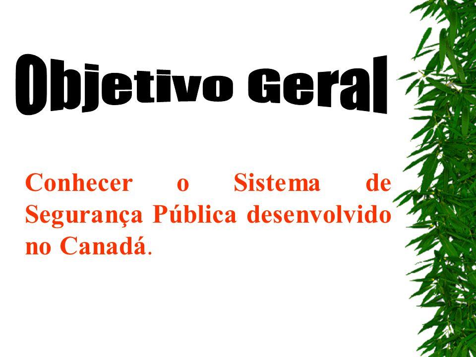 Conhecer o Sistema de Segurança Pública desenvolvido no Canadá.