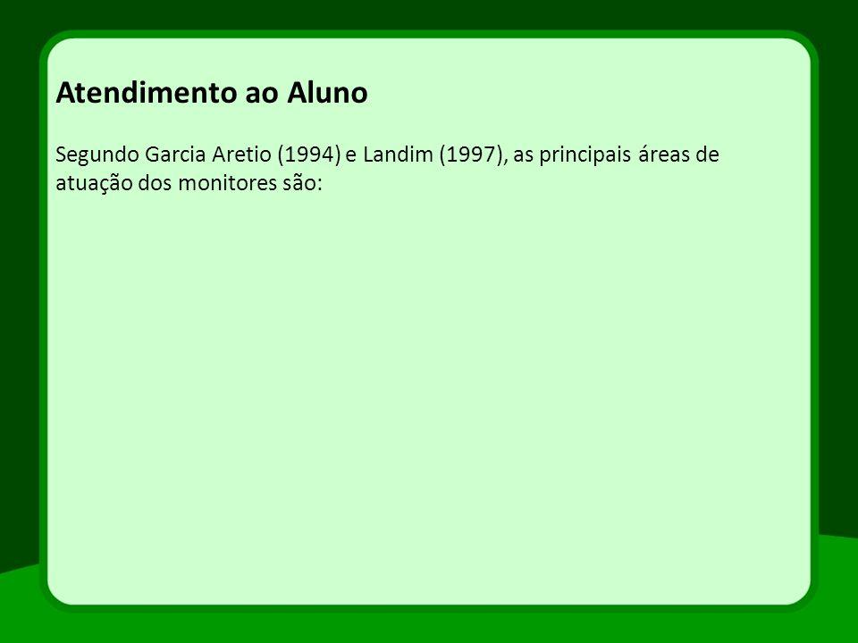Atendimento ao Aluno Segundo Garcia Aretio (1994) e Landim (1997), as principais áreas de atuação dos monitores são: