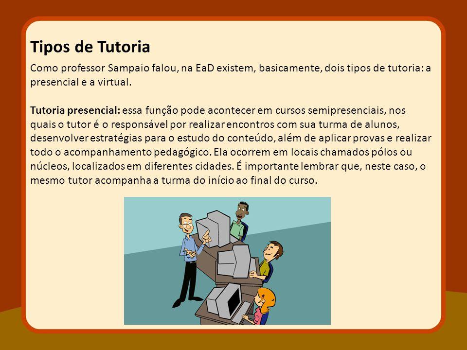 Tipos de Tutoria Como professor Sampaio falou, na EaD existem, basicamente, dois tipos de tutoria: a presencial e a virtual.