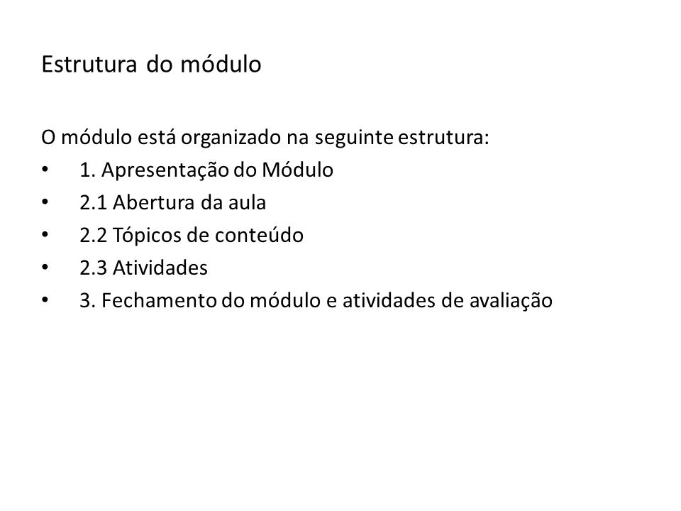 Estrutura do módulo O módulo está organizado na seguinte estrutura: