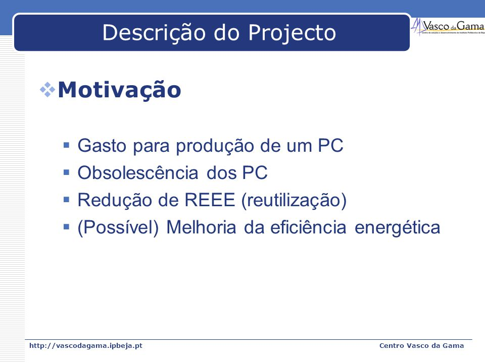 Descrição do Projecto Motivação Gasto para produção de um PC