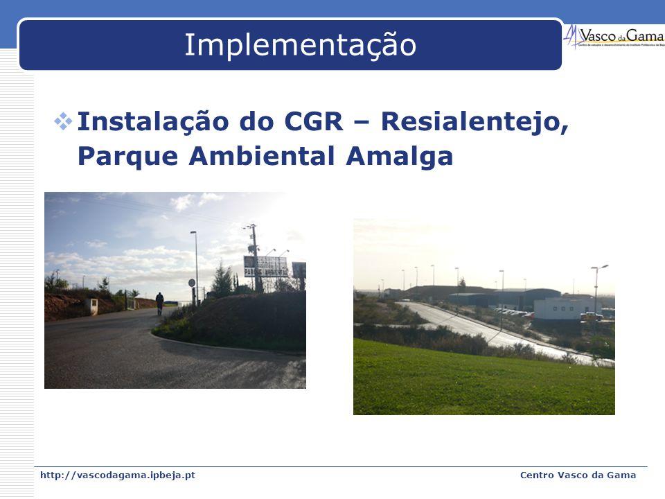 Implementação Instalação do CGR – Resialentejo, Parque Ambiental Amalga. http://vascodagama.ipbeja.pt.
