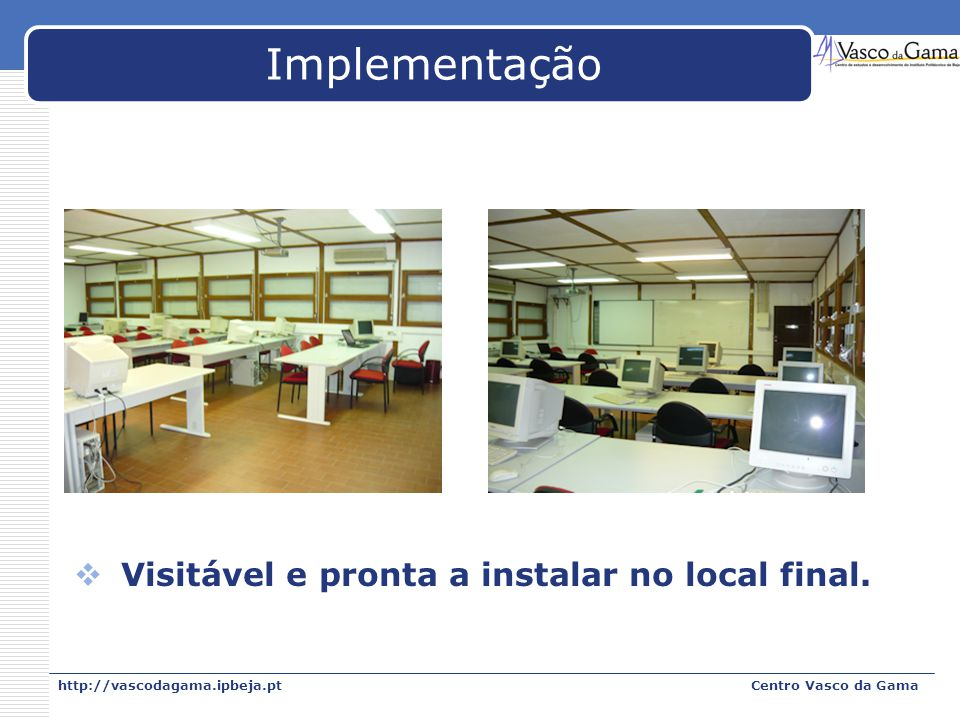 Implementação Visitável e pronta a instalar no local final.