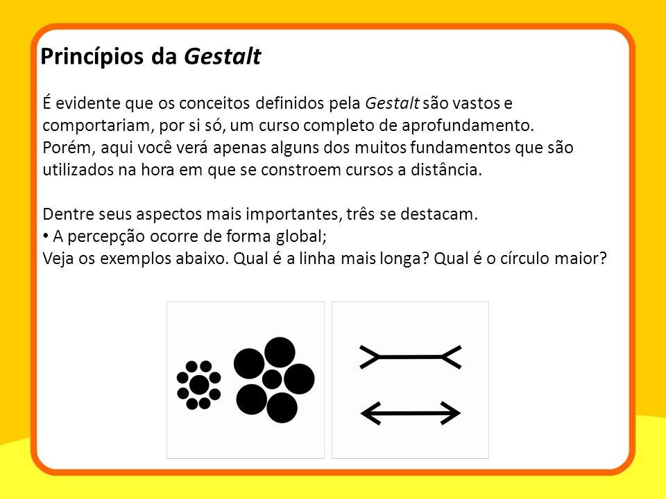 Princípios da Gestalt É evidente que os conceitos definidos pela Gestalt são vastos e comportariam, por si só, um curso completo de aprofundamento.
